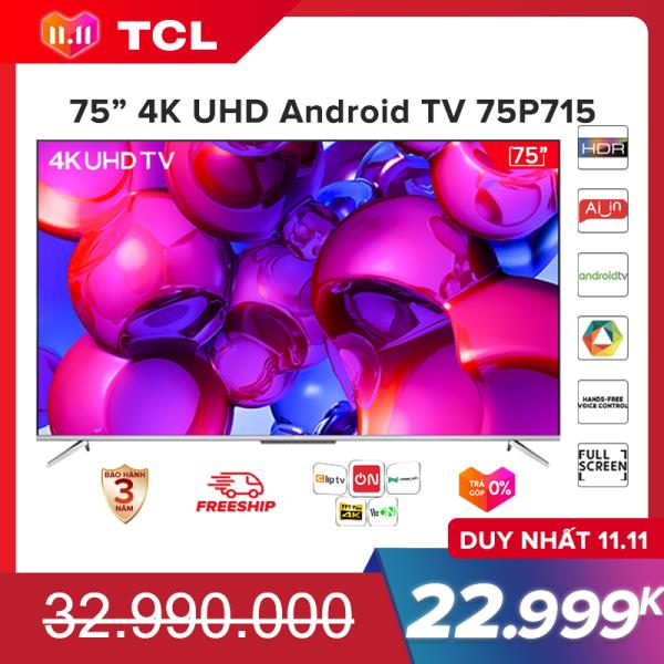 Bảng giá Smart TV TCL Android 75 inch 4K UHD 75P715 - HDR, Micro Dimming, Dolby, Gam màu rộng , TCL AI-IN - Tivi giá rẻ chất lượng - Bảo hành 3 năm.