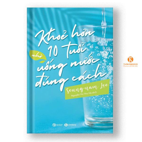 Sách - Khoẻ hơn 10 tuổi nhờ uống nước đúng cách