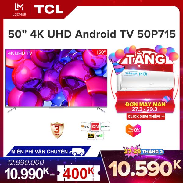 Bảng giá Smart TV TCL Android. 50 inch 4K UHD 50P715 - HDR. Micro Dimming., Dolby, Gam màu rộng, Thiết kế toàn màn hình , TCL AI-IN - Tivi giá rẻ chất lượng - Bảo hành 3 năm.