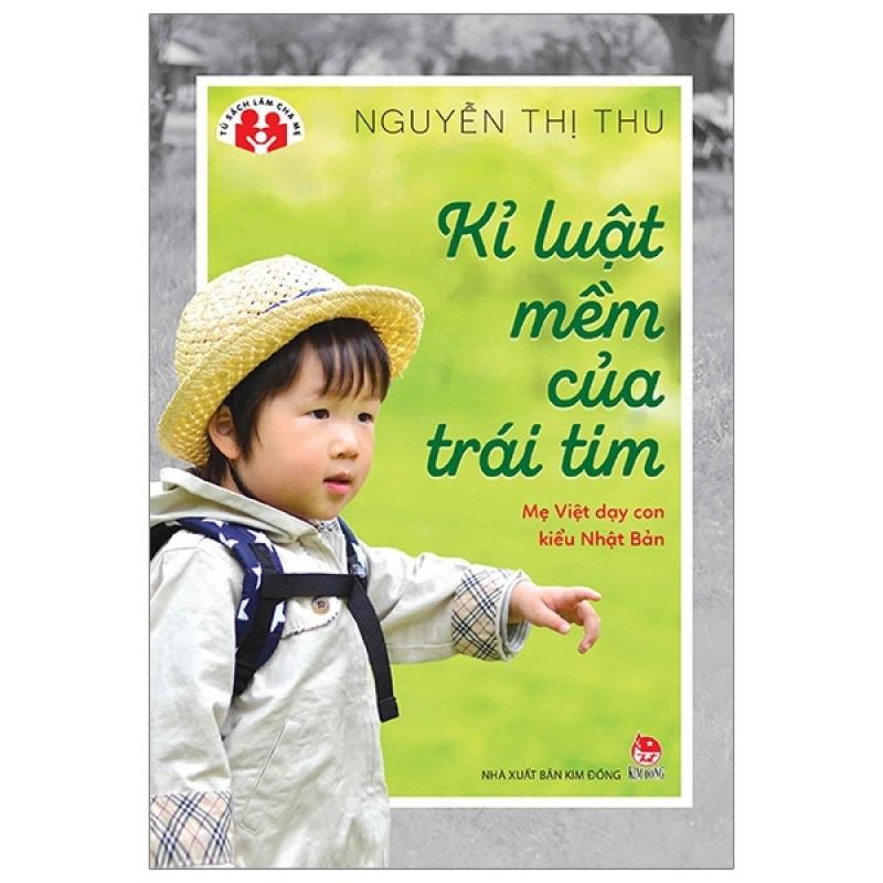 Fahasa - Kỉ Luật Mềm Của Trái Tim - Mẹ Việt Dạy Con Kiểu Nhật Bản (Tái Bản 2019)