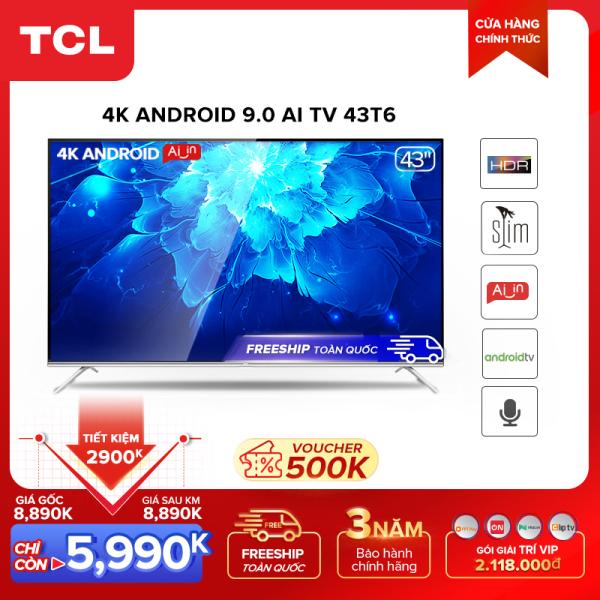 Bảng giá 【5790k=6499k-500k voucher -209k combo】Smart TV TCL Android 9.0 43 inch 4K UHD wifi - 43T6 - HDR, Micro Dimming, Dolby, Chromecast, T-cast, AI+IN - Tivi giá rẻ chất lượng - Bảo hành 3 năm.