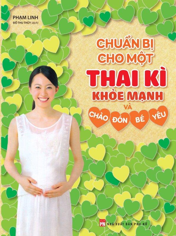 Sách -  Chuẩn Bị Cho Một Thai Kì Khỏe Mạnh Và Chào đón Bé Yêu
