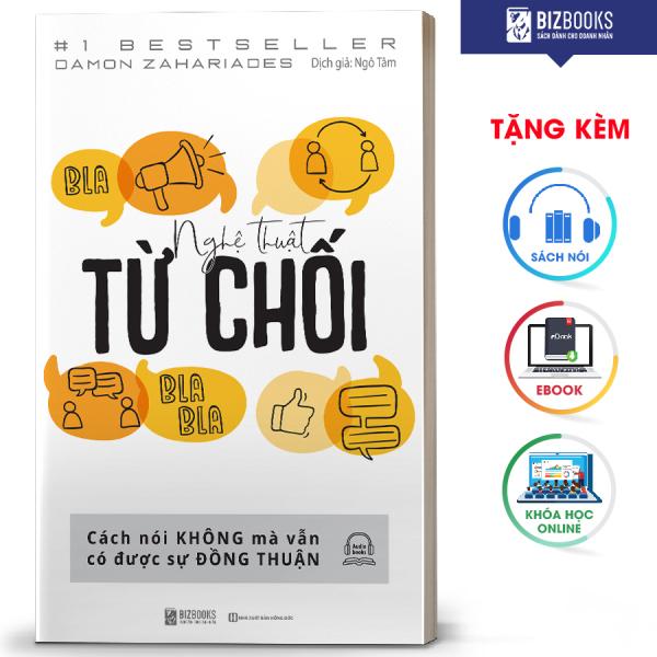 Sách - Nghệ Thuật Từ Chối – Cách Nói Không Mà Vẫn Có Được Đồng Thuận - Bizbooks
