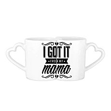 I Got It From My Mama Creative Quotes Heart Family Design Lovers' Mug Lover Mugs