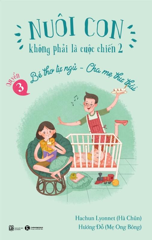 Fahasa - Bé Thơ Tự Ngủ, Cha Mẹ Thư Thái - Nuôi Con Không Phải Là Cuộc Chiến 2 (Quyển 3) - Tái Bản 2019