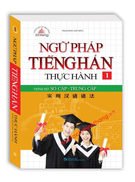 Ngữ pháp tiếng Hán thực hành tập 1 - Trình độ sơ cấp-trung cấp (bìa mềm)
