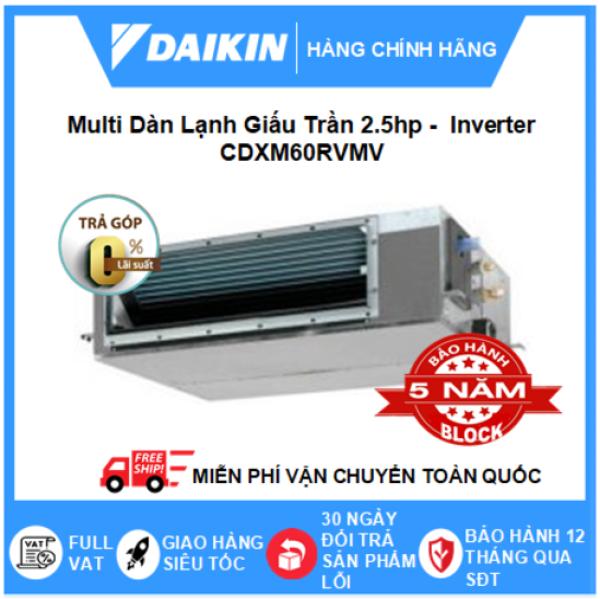 Máy Lạnh Multi Dàn Lạnh Giấu Trần CDXM60RVMV – 2.5hp – 22000btu Inverter R32  - Điều hòa chính hãng -  Điện máy SAPHO
