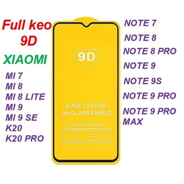 Kính Cường Lực 9D Full màn XIAOMI Note 9 / note 9 pro / Note 8 / Note 8 pro / Note 7 / K20 / K20 Pro / Mi 9 / Note 9s