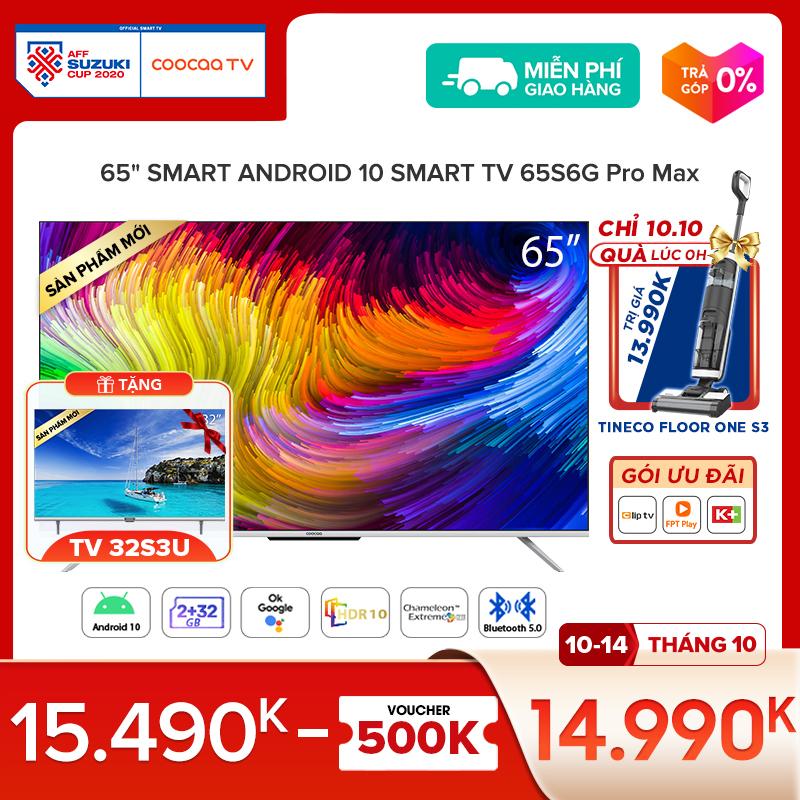 Smart TV Coocaa - Model 65S6G PRO MAX android 10 wifi, tìm kiếm bằng giọng nói từ xa voice search, Chromecast, ok google, netflix, youtube - Tặng 3 tháng K+, 18 tháng FPT, 24 tháng Clip TV