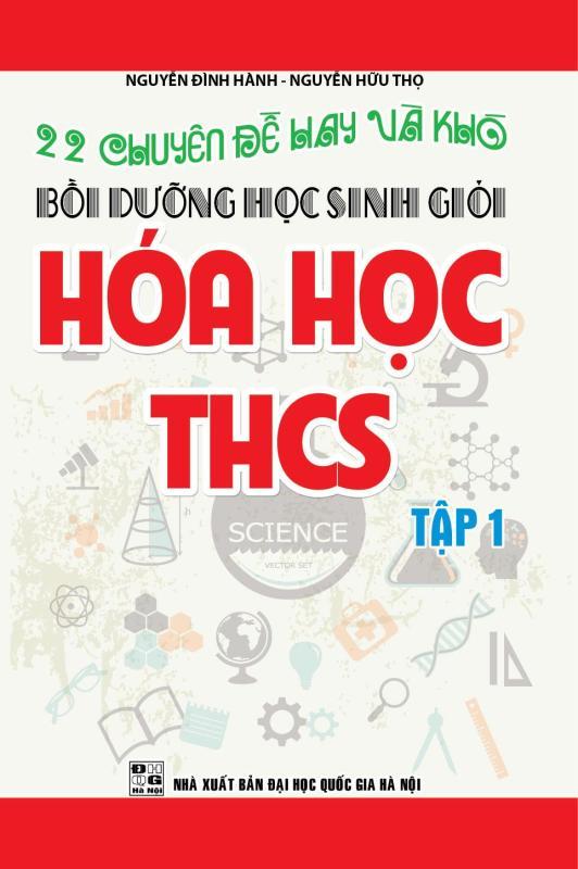 Mua 22 Chuyên Đề Hay và Khó Bồi Dưỡng Học Sinh Giỏi Hóa Học THCS Tập 1