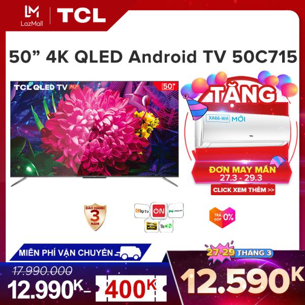 Bảng giá QLED 4K Android Tivi TCL 50 inch. UHD 50C715 - HDR 10+ Quantum Dot, Dolby Vision & Atmos, TCL AI-IN, công nghệ IPQ - Tivi giá rẻ chất lượng - Bảo hành 3 năm.