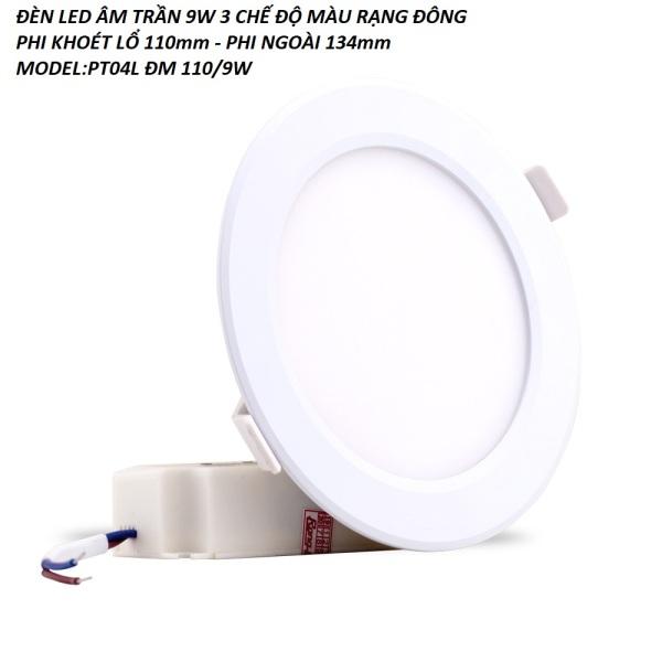 ĐÈN LED ÂM TRẦN 9W 3 MÀU RẠNG ĐÔNG PHI KHOÉT LỔ 110mm MODEL:PT04L ĐM 110/9W