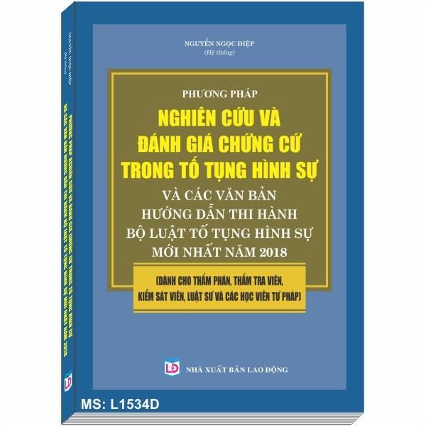 Mua Sách PHƯƠNG PHÁP NGHIÊN CỨU, ĐÁNH GIÁ CHỨNG CỨ TRONG TỐ TỤNG HÌNH SỰ VÀ CÁC VĂN BẢN HƯỚNG DẪN THI HÀNH BỘ LUẬT TỐ TỤNG HÌNH SỰ MỚI NHẤT NĂM 2018 - Luật gia Nguyễn Ngọc Điệp