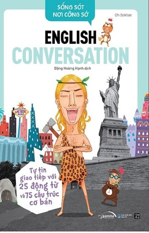 Sống Sót Nơi Công Sở - English Conversation- Tự Tin Giao Tiếp Với 25 Động Từ Và 75 Cấu Trúc Cơ Bản [ALPHABOOKS]