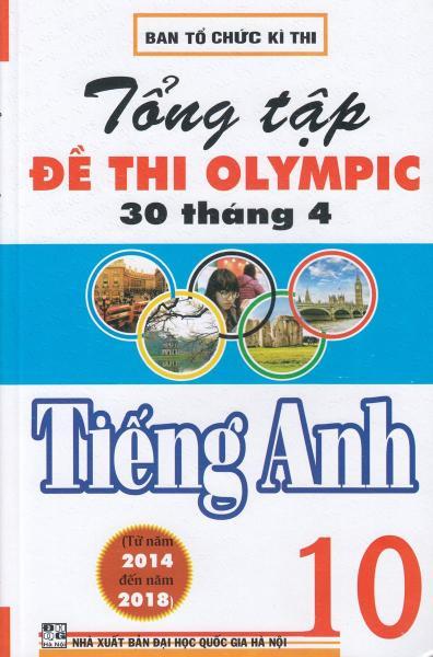 Sách Tổng Tập Đề Thi Olympic 30 Tháng 4 Môn Tiếng Anh Lớp 10 (Từ Năm 2014 Đến Năm 2018)