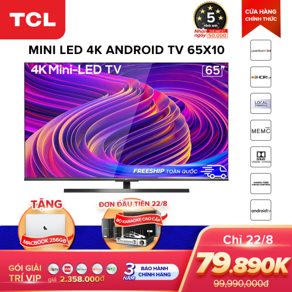 Bảng giá Mini LED 4K Android Tivi TCL 65 inch UHD 65X10 - Quantum Dot, HDR, Micro Dimming, Dolby, MEMC 120Hz, T-cast - Tivi giá rẻ chất lượng - Bảo hành 3 năm