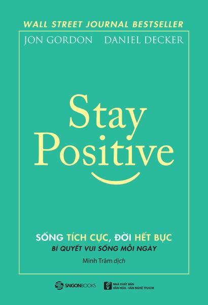 Stay Positive - Sống tích cực, Đời hết bực - Tác giả: Daniel Decker , Jon Gordon
