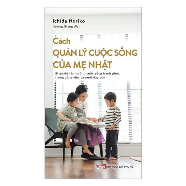 [ Sách ] Cách Quản Lý Cuộc Sống Của Mẹ Nhật - Bí Quyết Tận Hưởng Cuộc Sống Hạnh Phúc Trong Công Việc Và Nuôi Dạy Con