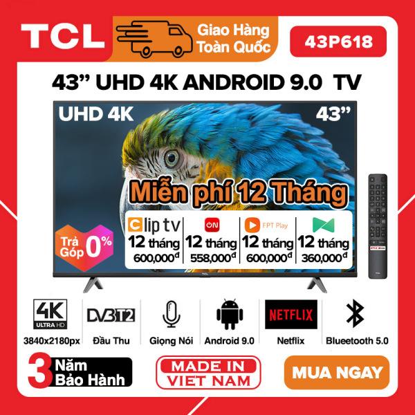 Bảng giá [TRẢ GÓP 0%] Smart Voice Tivi TCL 43 inch UHD 4K - 43P618 / 43T6 / 43T65 Android 9.0, Điều khiển giọng nói, HDR, Wifi 2.4GHz, Bluetooth, Chromecast built-in, Netflix, Miễn phí 12 tháng Clip Tv, VTVCab On, FPT Play, Tivi Giá Rẻ - Bảo Hành 3 Nă