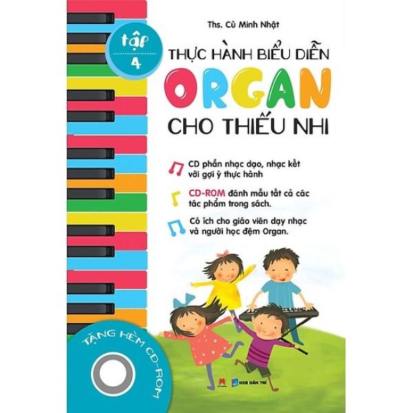 Sách Dạy Đàn - Thực Hành Biểu Diễn Organ Cho Thiếu Nhi – Kèm CD ,Tập 4