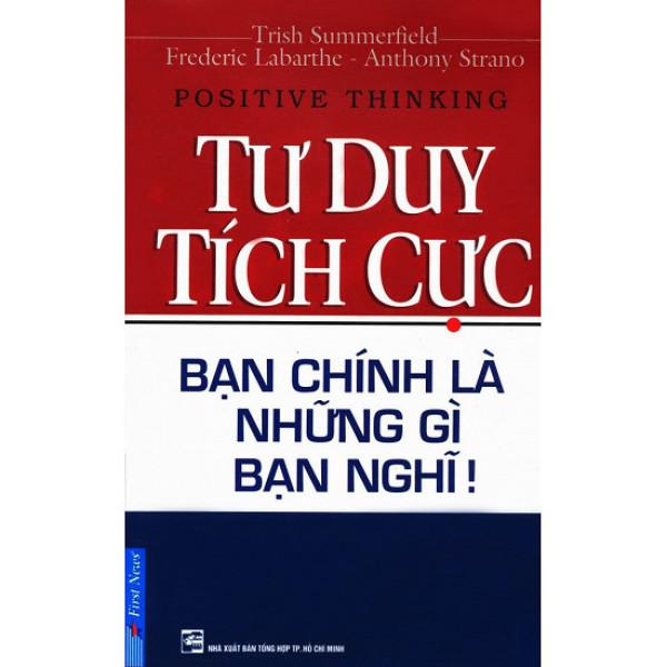 nguyetlinhbook - Tư Duy Tích Cực Bạn Chính Là Những Gì Bạn Nghĩ - NXB Tổng Hợp TP.HCM