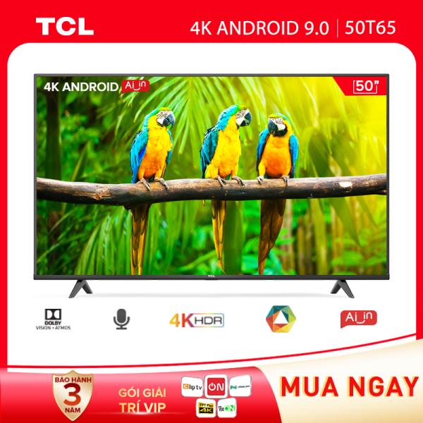 Bảng giá [Sản phẩm mới 2021] Tivi TCL 50 inch Android 9.0 - 4K UHD - 50T65 / 50T6 - Gam Màu Rộng , HDR , Dolby Audio - Bảo Hành 3 Năm , trả góp 0%
