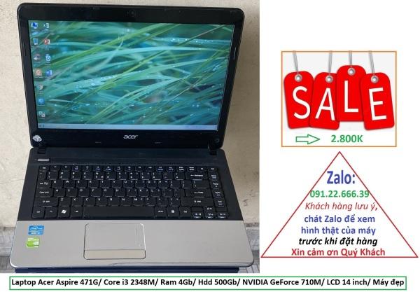 Bảng giá Laptop Acer Aspire 471G/ Core i3 2348M/ Ram 4Gb/ Hdd 500Gb/ NVIDIA GeForce 710M/ LCD 14 inch/ Máy đẹp Phong Vũ