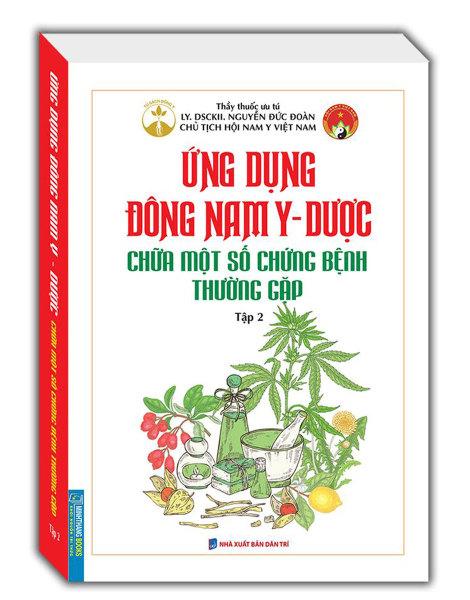 Sách Ứng Dụng Đông Nam Y - Dược Chữa Một Số Chứng Bệnh Thường Gặp (Tập 2) - Newshop