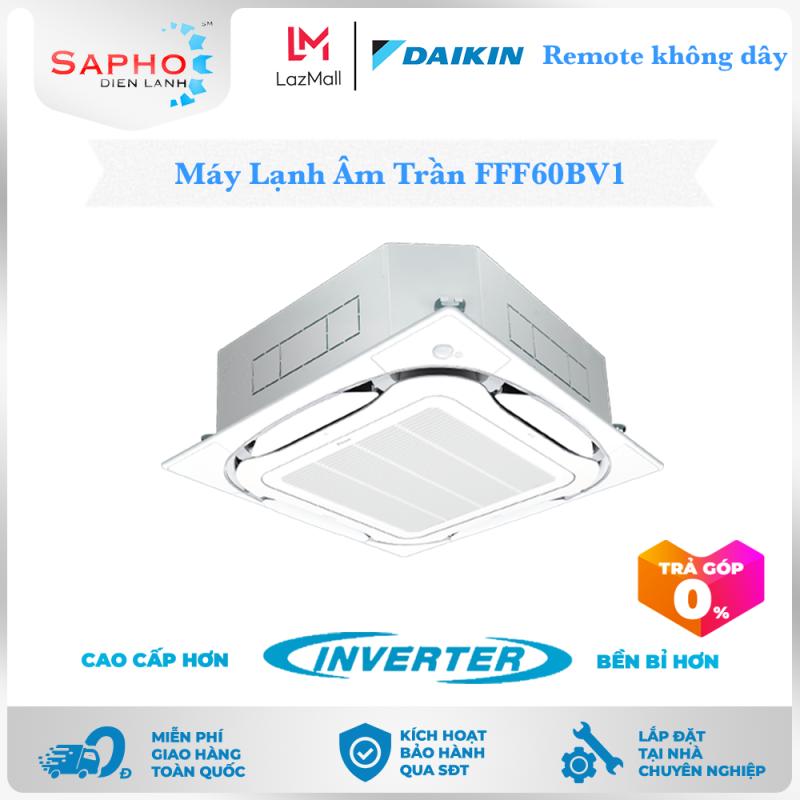Bảng giá Máy Lạnh Âm Trần FFF60BV1/RZF60CV2V – 2.5hp – Daikin 22000btu – Inverter Gas R32 – Remote Không Dây – Điều hòa chính hãng – Điên máy SAPHO