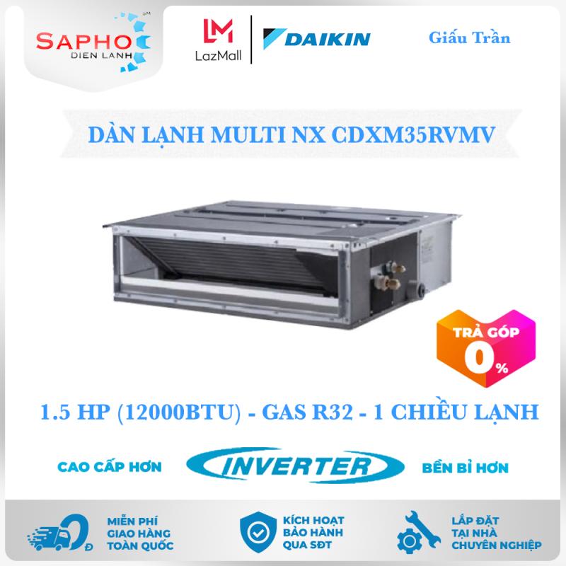 Bảng giá [Free Lắp HCM & HN] Multi NX Dàn Lạnh CDXM35RVMV 1.5 HP (12000btu) Inverter Gas R32 Giấu Trần 1 Chiều Lạnh Điều Hoà Daikin - Điện Máy Sapho