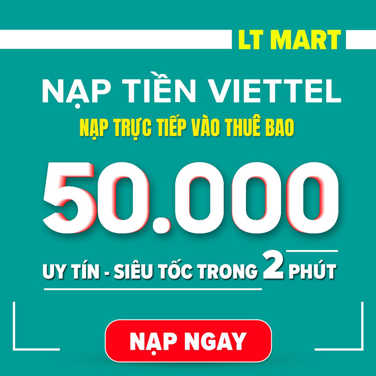 Nạp tiền Viettel 50.000 (Nạp tiền trực tiếp vào thuê bao trả trước,trả sau của Viettel) nạp tiền điện thoại LTmart - Uy tín, thao tác nhanh chóng