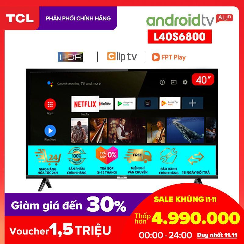 Smart Android 8.0 TV 40 inch TCL Full HD wifi - L40S6800 - HDR, Micro Dimming, Dolby, Chromecast, T-cast, AI+IN - Tivi giá rẻ chất lượng - Bảo hành 3 năm