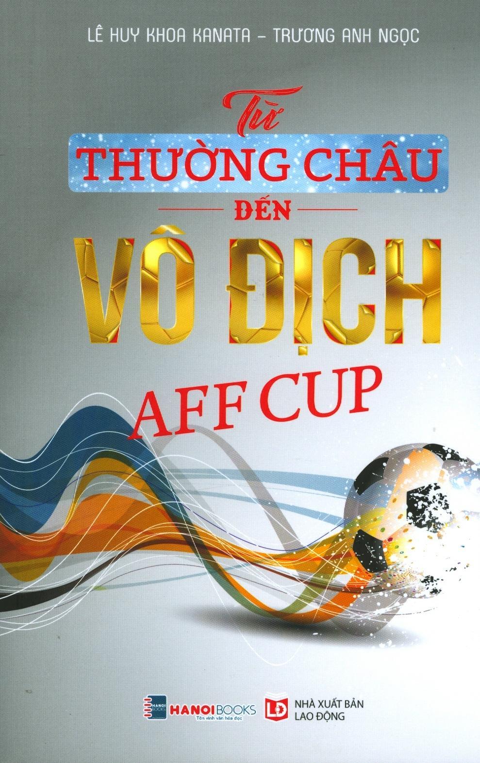 Mua Từ Thường Châu Đến Vô Địch AFF Cup