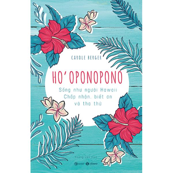 Hooponopono: Sống như người Hawaii - Chấp nhận, biết ơn và tha thứ
