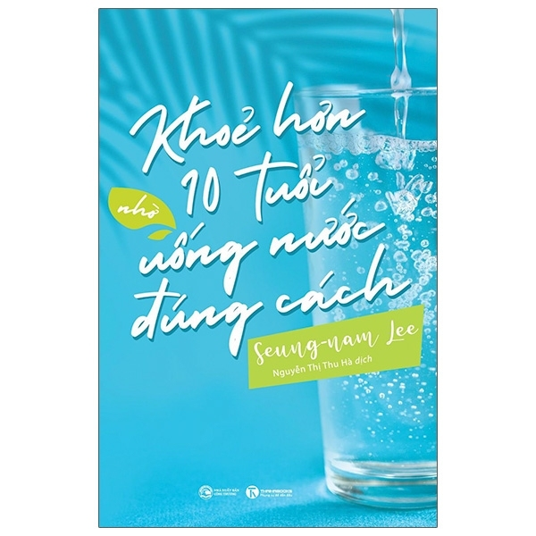 Khỏe Hơn 10 Tuổi Nhờ Uống Nước Đúng Cách
