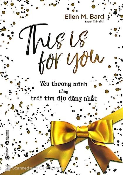 This is for you – Yêu thương mình bằng trái tim dịu dàng nhất