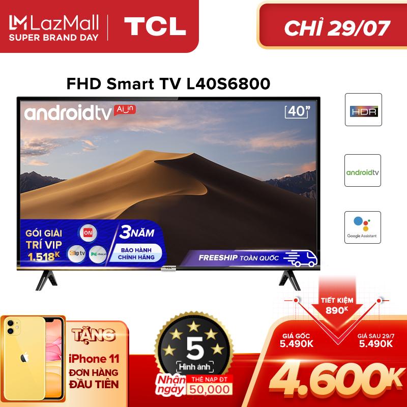 Smart TV TCL Android 8.0 40 inch Full HD wifi - L40S6800 - HDR, Micro Dimming., Dolby, Chromecast, T-cast, AI+IN - Tivi giá rẻ chất lượng - Bảo hành 3 năm