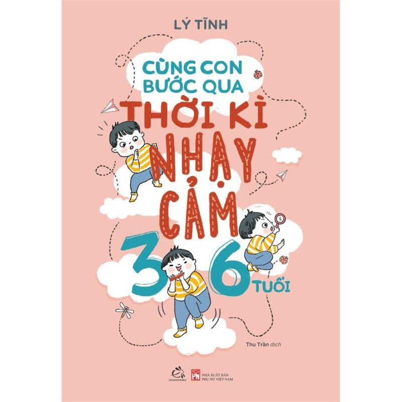 Sách - Cùng con bước qua thời kỳ nhạy cảm 3 - 6 tuổi