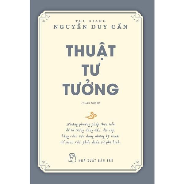 Thuật Tư Tưởng - Thu Giang Nguyễn Duy Cần (Tái Bản 2021)