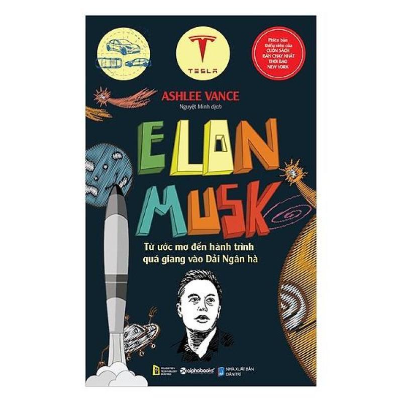 Sách - Elon Musk - Từ ước mơ đến hành trình quá giang vào Dải Ngân Hà