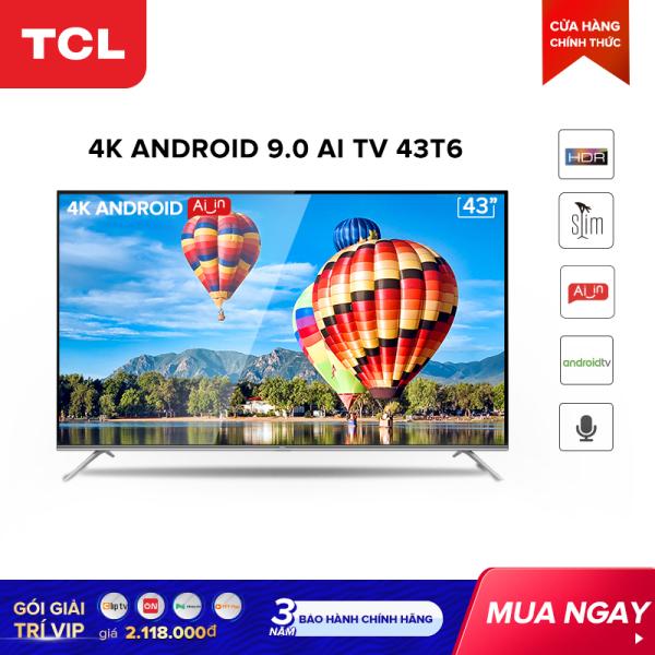 Bảng giá Smart TV TCL Android 9.0 43 inch 4K UHD wifi - 43T6 - HDR, Micro Dimming, Dolby, Chromecast, T-cast, AI+IN - Tivi giá rẻ chất lượng - Bảo hành 3 năm. Điện máy Pico