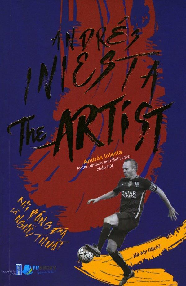 Mua Andrés Iniesta The Artist - Khi Bóng Đá Là Nghệ Thuật - Andrés Iniesta,Peter Jenson and Sid Lowe (chấp bút),Hà My