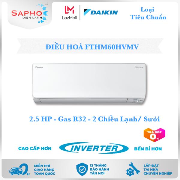 Bảng giá [Free Lắp HCM] Điều Hoà Daikin Inverter FTHM60HVMV 2.5HP 24000btu Gas R32 Treo Tường 2 Chiều Lạnh Suởi Loại Tiêu Chuẩn Máy Lạnh Daikin - Điện Máy Sapho