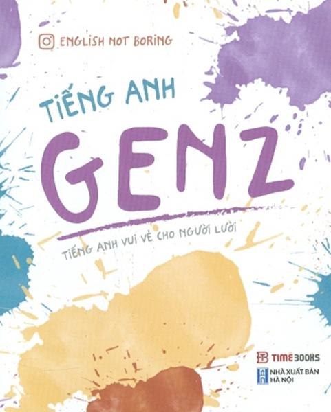 Tiếng Anh GenZ - Tiếng Anh Vui Vẻ Cho Người Lười