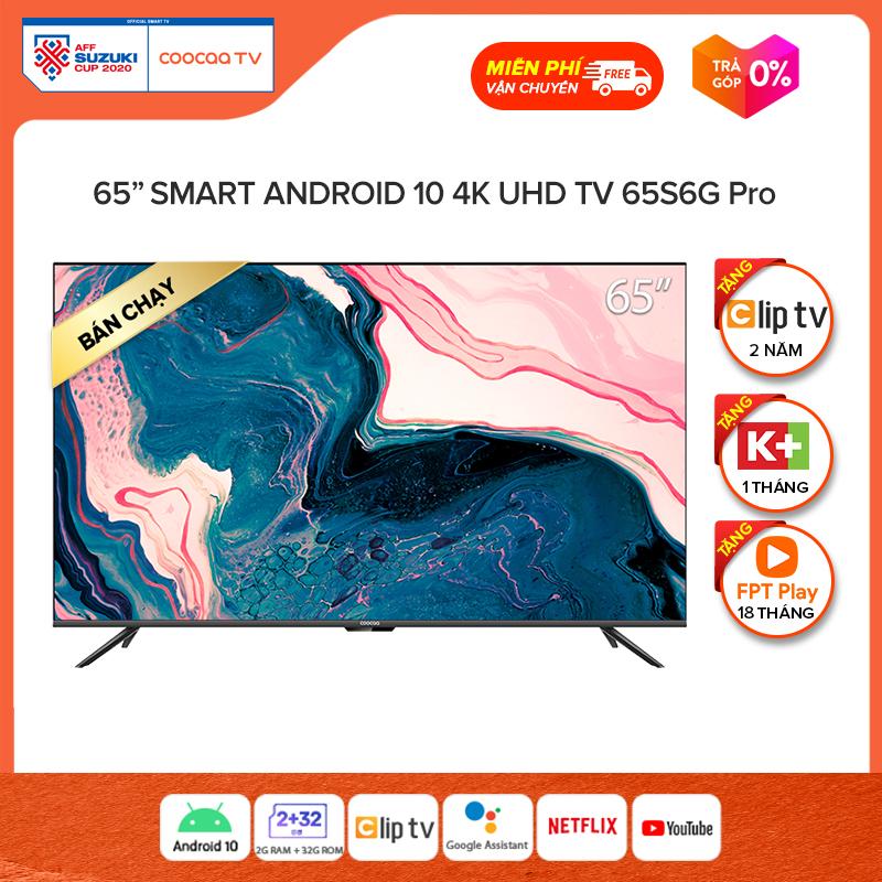 Smart TV Coocaa - Model 65S6G PRO android 10.0 4K UHD 65inch - tivi giá rẻ chân viền kim loại - Tặng 1 tháng K+, 18 tháng FPT, 24 tháng Clip TV