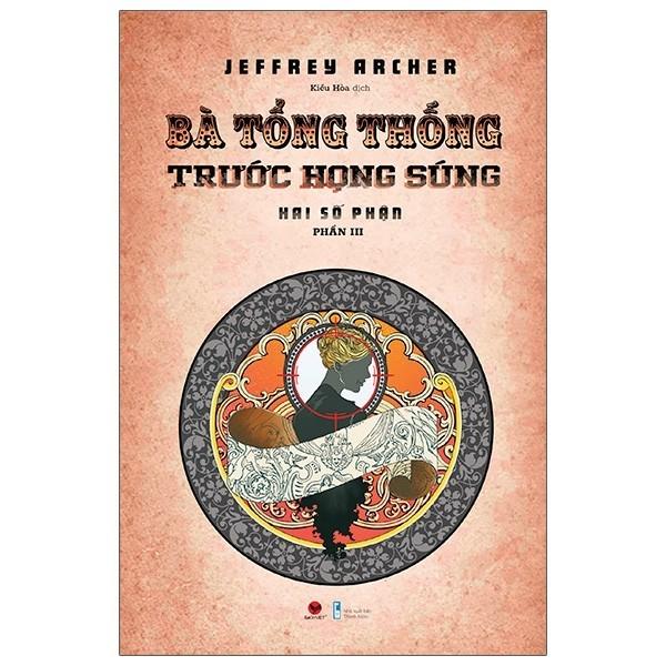 Sách - Bà Tổng Thống Trước Họng Súng - Hai số phận phần 3 - Jeffrey Archer