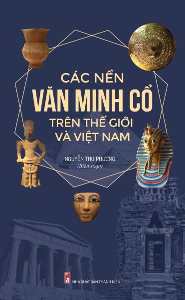 Mua Các Nền Văn Minh Cổ Trên Thế Giới Và Việt Nam