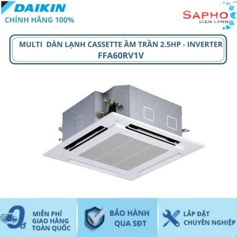 Máy Lạnh Multi Dàn Lạnh Cassette Âm Trần FFA60RV1V – 2.5hp – 22000btu Inverter R32 - Hàng chính hãng - Điện máy SAPHO
