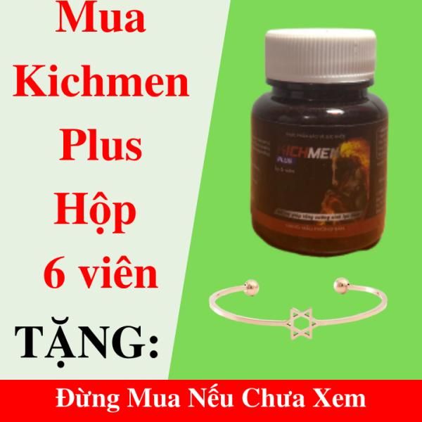 Kichmen Plus Viên Uống Lọ 6 viên Dùng Thử Tăng Cường Sinh Lý Nam, Bổ Thận, Cường Dương, Chống Xuất Tinh Sớm + Tặng Kèm Vòng Tay Mạ Vàng Xịn Xò