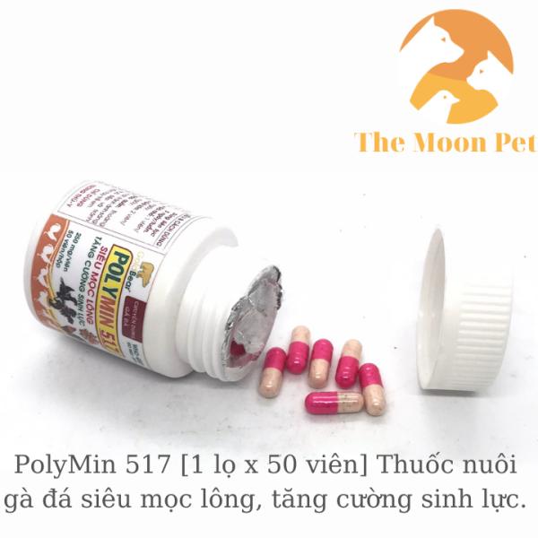 PolyMin 517 [1 lọ x 50 viên] Nuôi gà đá siêu mọc lông, tăng sinh cường lực